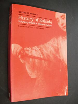 History of Suicide: Voluntary Death in Western: Minois, Georges: