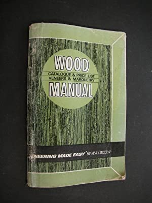 Wood Manual (Catalogue & Price List, Veneers & Marquetry) Veneering Made Easy: Lincoln, W.A...