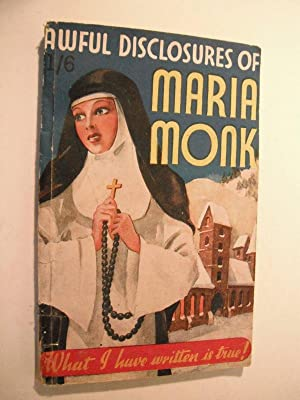 Awful Disclosures of Maria Monk: Maria Monk: