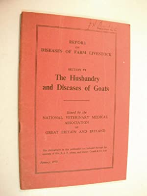 Report on Diseases of Farm Livestock: Section VI. The Husbandry and Diseases of Goats: Publicatio...
