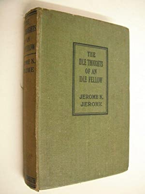 The Idle Thoughts of an Idle Fellow: Jerome, Jerome K.: