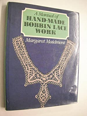 A Manual of Hand-Made Bobbin Lace Work: Maidment, Margaret: