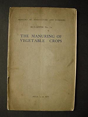 Ministry of Agriculture and Fisheries Bulletin No 71: The Manuring of Vegetable Crops
