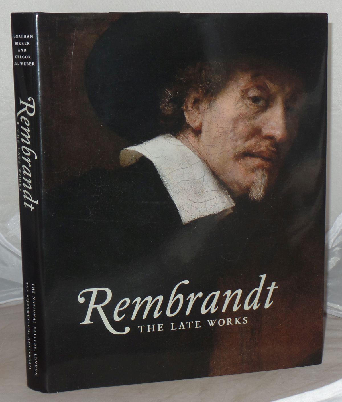 Rembrandt: The Late Works - Bikker, Jonathan ; Weber, Gregor J. M.