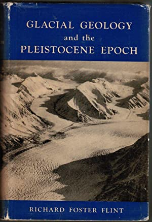 Glacial Geology and the Pleistocene Epoch: Flint, Richard Foster