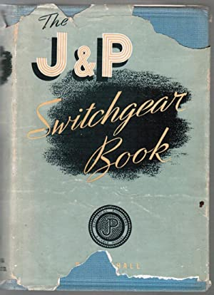 The J. & P. Switchgear Book: Being: Lythall, R. T.