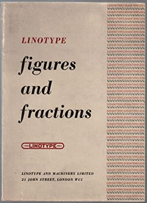 Linotype Figures and Fractions: Showing Founts and: Linotype and Machinery