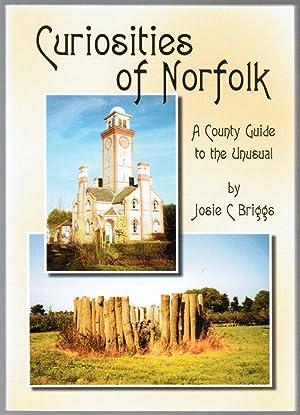 Curiosities of Norfolk: A County Guide to the Unusual: Briggs, Josie C.