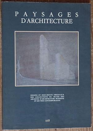 Paysages d'Architecture. Dessins et Documents originaux des: Archives d'Architecture Moderne