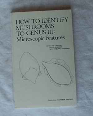 How to Identify Mushrooms to Genus III: Largent, D.L.; Johnson,
