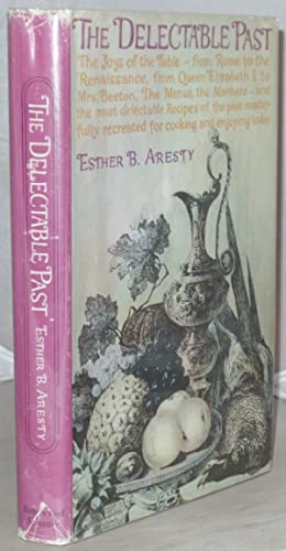 The Delectable Past: The Joys of the: Aresty, Esther B.