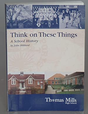 Think On These Things: A History Of: Hibberd, John