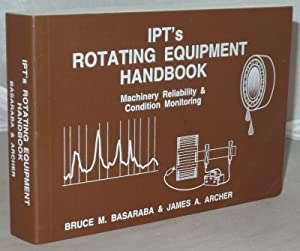 IPT's Rotating Equipment Handbook: Machinery Reliability and: Basaraba, Bruce M.