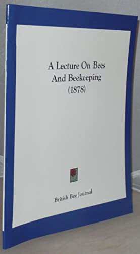 A Lecture on Bees and Beekeeping: British Bee Journal