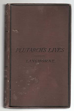 Plutarch's Lives. Translated from the Original Greek, with Notes, Critical and Historical. And a ...