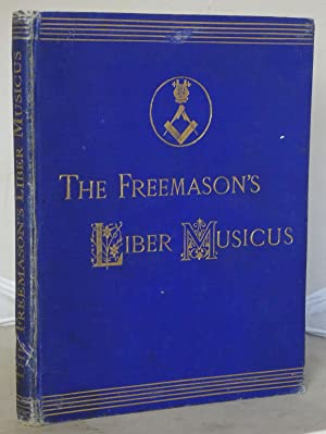The Freemason's Liber Musicus: a Collection of Traditional, Foreign, and English Vocal and Instru...