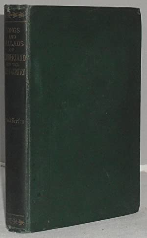 The Songs and Ballads of Cumberland and the Lake Country, with Biographical Sketches, Notes and ...
