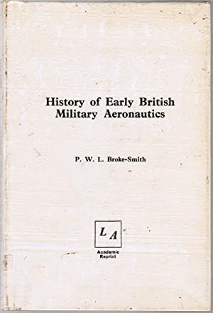History of Early British Military Aeronautics: Broke-Smith, P. W.