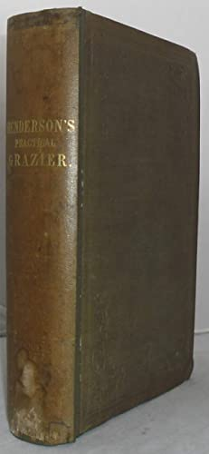 The Practical Grazier: Treatise on the Proper: Henderson, Andrew.