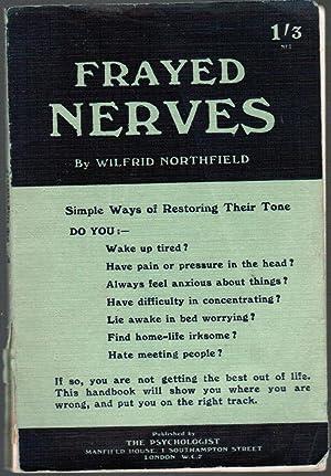 Frayed Nerves: Simple Ways of Restoring Their: Northfield, Wilfrid