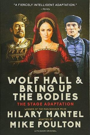 Wolf Hall & Bring Up the Bodies: Mantel, Hilary