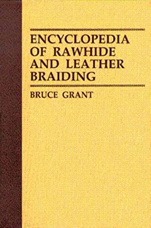 Encyclopedia of Rawhide and Leather Braiding: Grant, Bruce