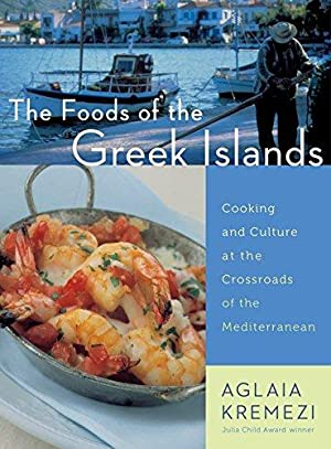 The Foods of the Greek Islands: Cooking: Kremezi, Aglaia