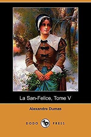 5: La San-Felice, Tome V (Dodo Press): Dumas, Alexandre