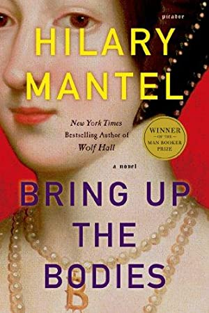 Bring Up the Bodies (Wolf Hall, Book: Mantel, Hilary