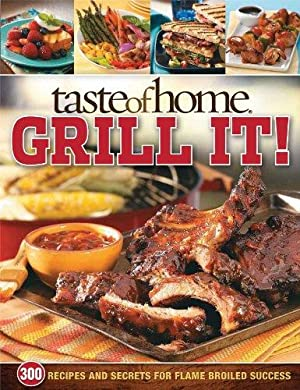 Taste of Home: Grill It!: 343 Recipes: Home, Taste of