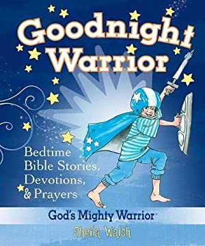 Goodnight Warrior: God's Mighty Warrior Bedtime Bible: Walsh, Sheila