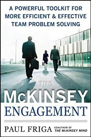 The McKinsey Engagement: A Powerful Toolkit For: Friga Ph.D., Paul