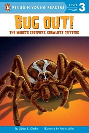 Bug Out!: The World's Creepiest, Crawliest Critters: Clarke, Ginjer L.