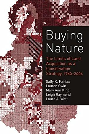 Buying Nature: The Limits of Land Acquisition: Fairfax, Sally K.;