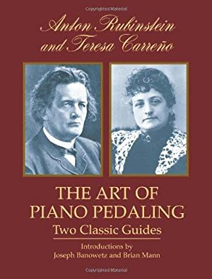 The Art of Piano Pedaling: Two Classic: Rubinstein, Anton; Carreño,