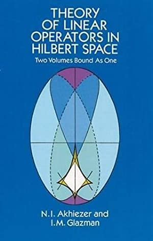 Theory of Linear Operators in Hilbert Space: Akhiezer, N. I.;