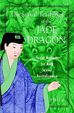 The Sexual Teachings of the Jade Dragon: Lai, Hsi