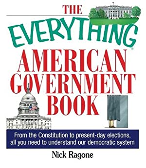 The Everything American Government Book: From the: Ragone, Nick