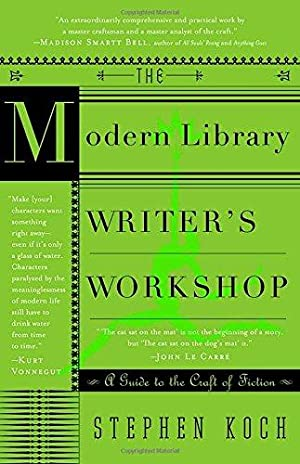 The Modern Library Writer's Workshop: A Guide: Koch, Stephen