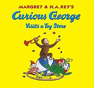 Curious George Visits a Toy Store: Rey, H. A.;