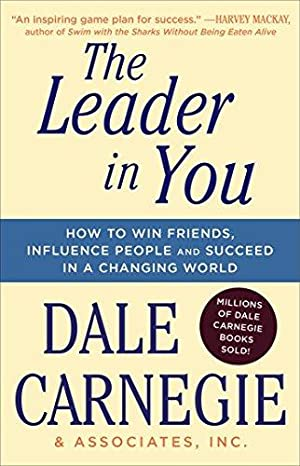The Leader In You: How to Win: Carnegie, Dale