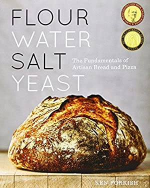 Flour Water Salt Yeast: The Fundamentals of: Forkish, Ken