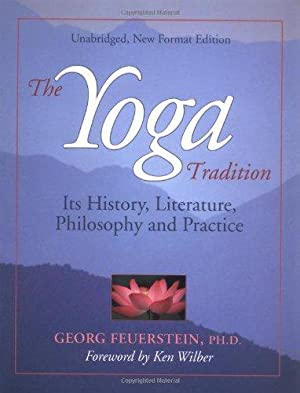 The Yoga Tradition: Its History, Literature, Philosophy: Feuerstein, Georg