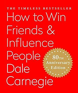 How to Win Friends & Influence People: Carnegie, Dale