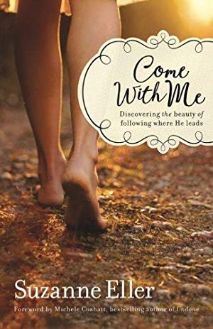 Come With Me: Discovering the Beauty of: Eller, Suzanne