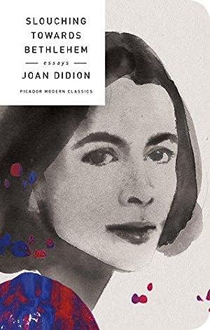 Slouching Towards Bethlehem: Essays (Picador Modern Classics): Didion, Joan