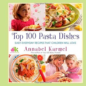 Top 100 Pasta Dishes: Easy Everyday Recipes: Karmel, Annabel