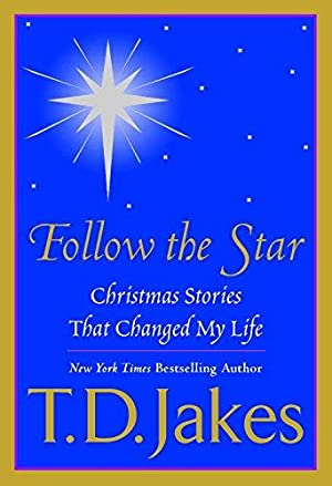 Follow the Star: Christmas Stories That Changed: Jakes, T. D.