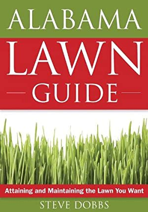 Alabama Lawn Guide: Attaining and Maintaining the: Dobbs, Steve