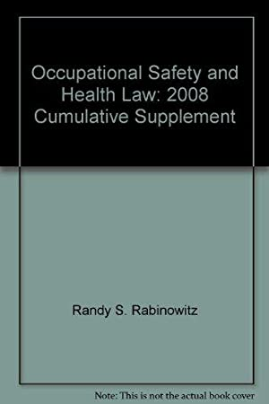 Occupational Safety and Health Law: 2008 Cumulative: Rabinowitz, Randy S.